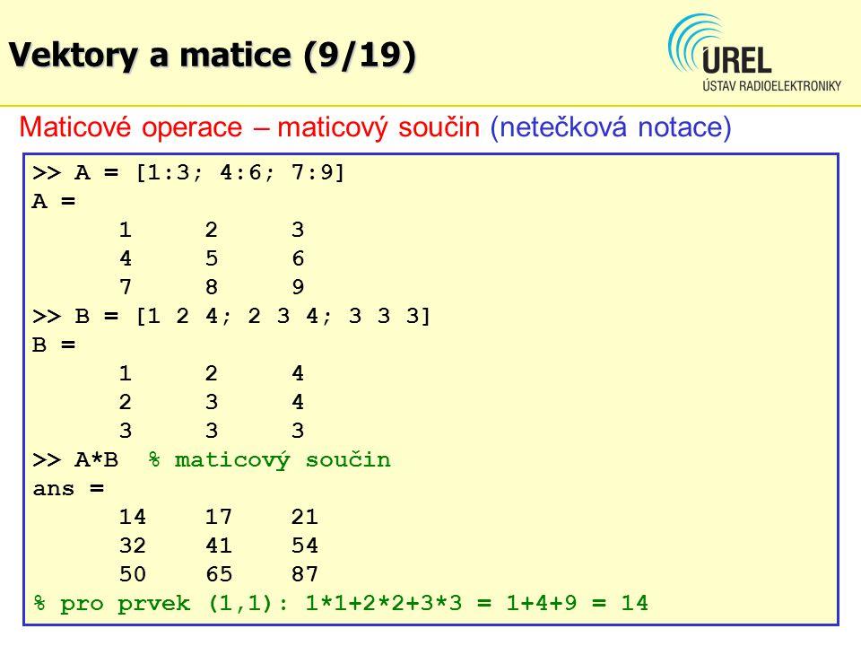 Vektory a matice (9/19) Maticové operace – maticový součin (netečková notace) >> A = [1:3; 4:6; 7:9]